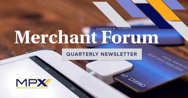 MPX's Summer 2018 Merchant Forum Newsletter Is Here